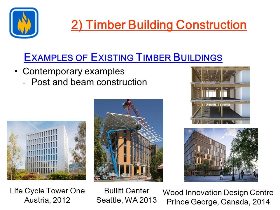 2) Timber Building Construction Contemporary examples - Post and beam construction E XAMPLES OF E XISTING T IMBER B UILDINGS Bullitt Center Seattle, W