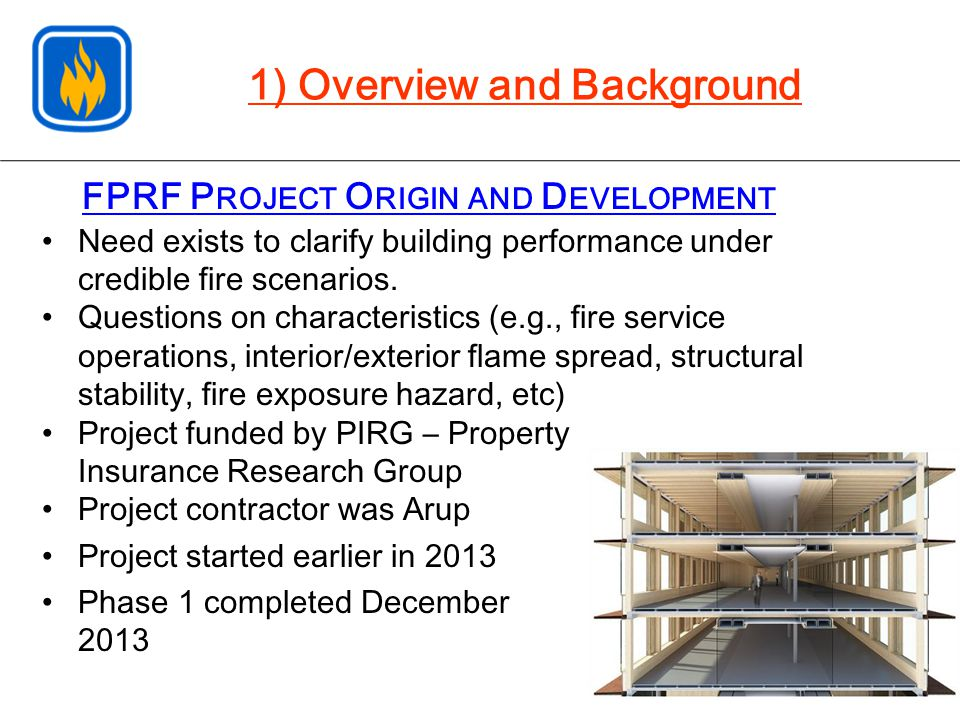 FPRF P ROJECT O RIGIN AND D EVELOPMENT Need exists to clarify building performance under credible fire scenarios. Questions on characteristics (e.g.,