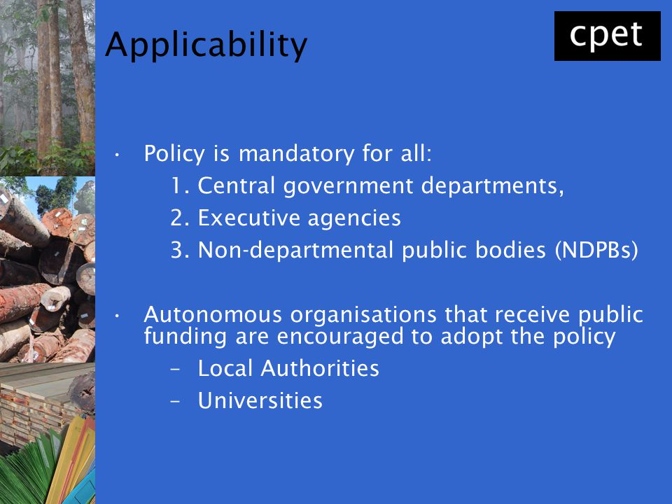 Applicability Policy is mandatory for all: 1.Central government departments, 2.Executive agencies 3.Non-departmental public bodies (NDPBs) Autonomous