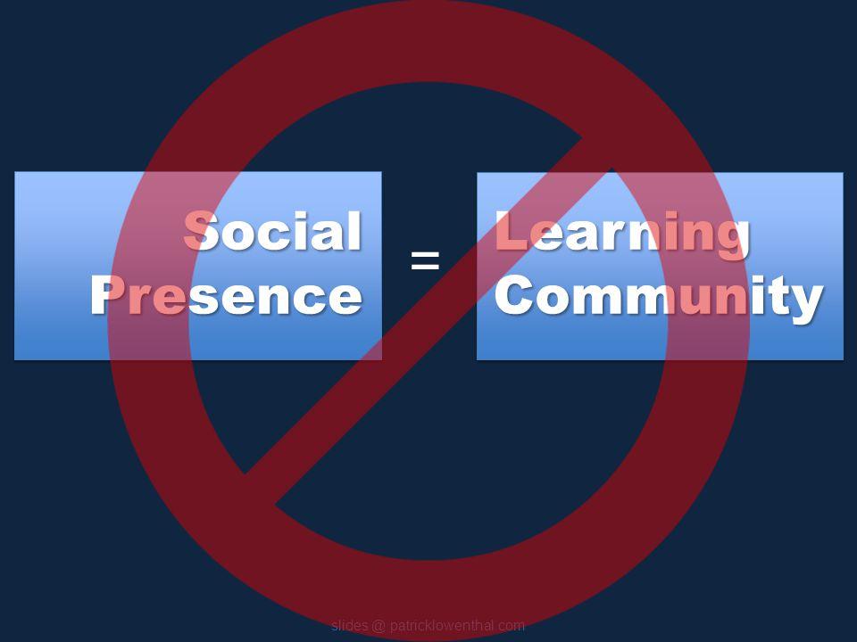 Social Presence slides @ patricklowenthal.com LearningCommunity =