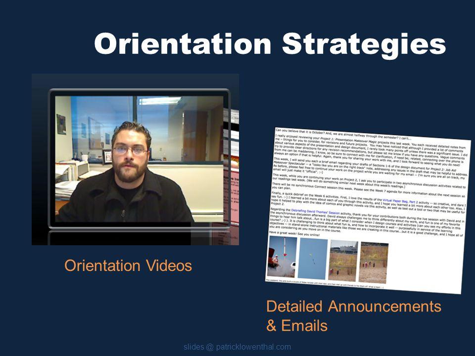 Orientation Strategies slides @ patricklowenthal.com Orientation Videos Detailed Announcements & Emails