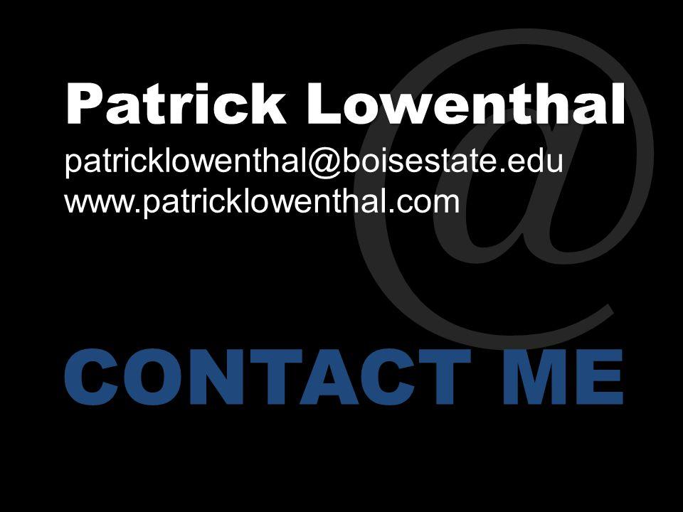 @ CONTACT ME Patrick Lowenthal Patrick Lowenthal patricklowenthal@boisestate.edu www.patricklowenthal.com