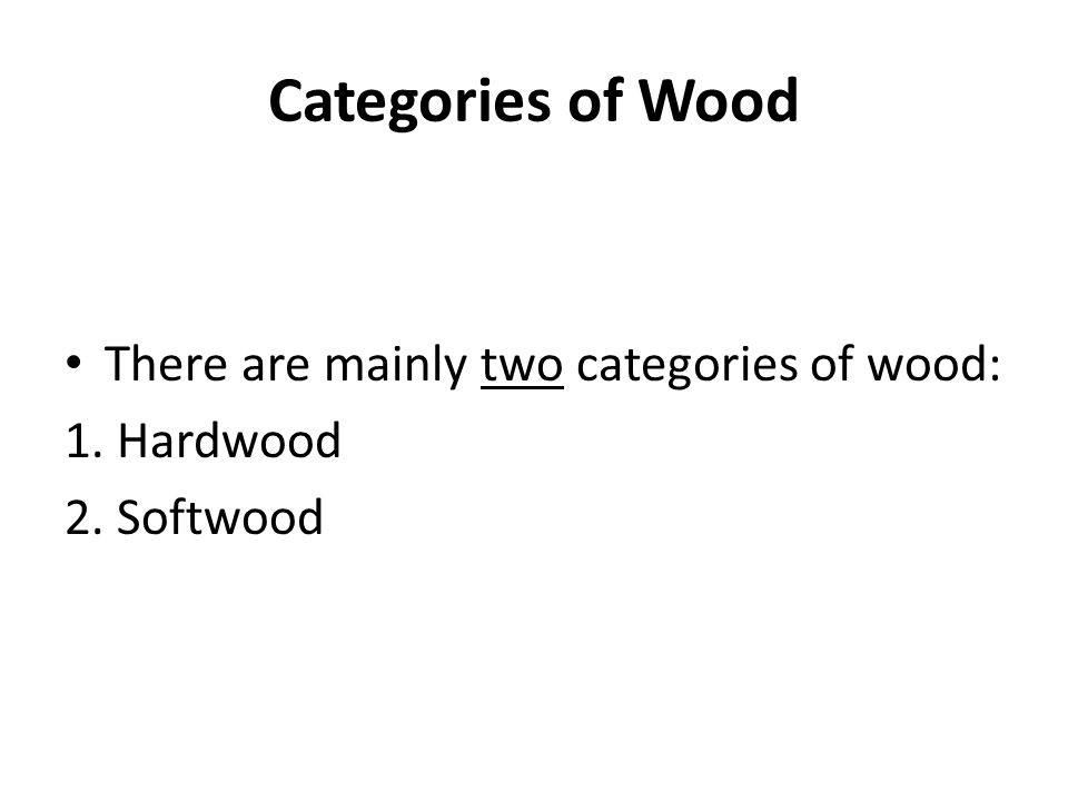 Categories of Wood Hardwood comes from deciduous, or hardwood, trees.