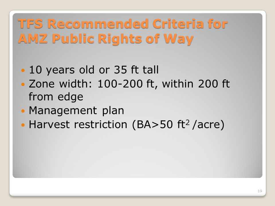 TFS Recommended Criteria for AMZ Public Rights of Way 10 years old or 35 ft tall Zone width: 100-200 ft, within 200 ft from edge Management plan Harve