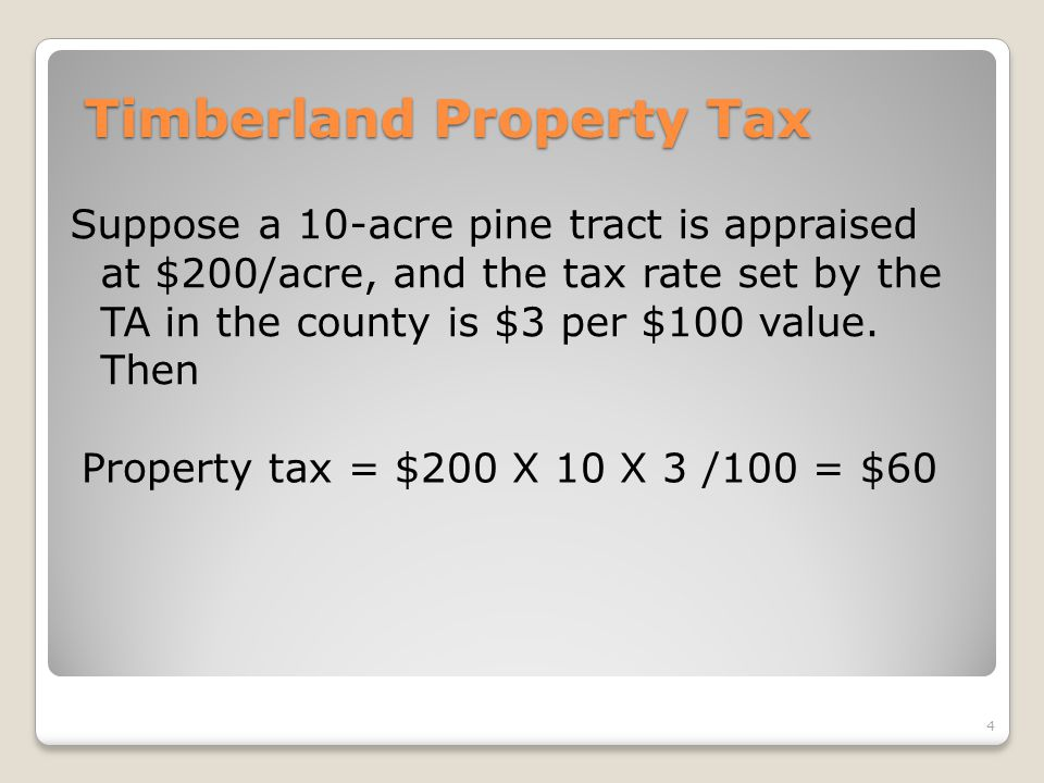 Timberland Property Tax Suppose a 10-acre pine tract is appraised at $200/acre, and the tax rate set by the TA in the county is $3 per $100 value. The