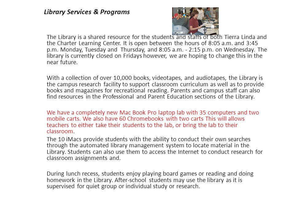 Library Services & Programs The Library is a shared resource for the students and staffs of both Tierra Linda and the Charter Learning Center.