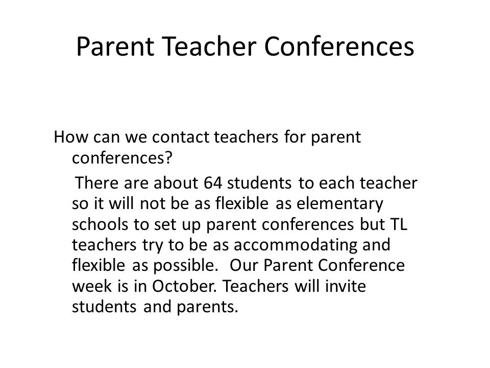 Parent Teacher Conferences How can we contact teachers for parent conferences.
