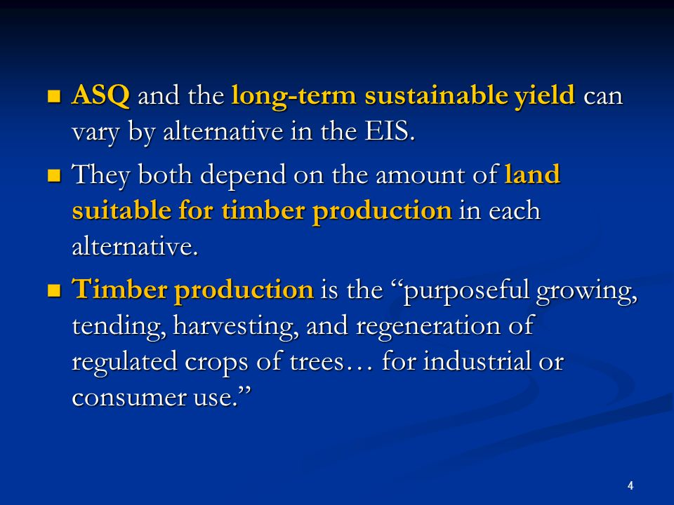 ASQ and the long-term sustainable yield can vary by alternative in the EIS.