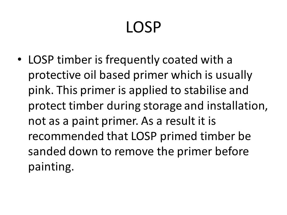 LOSP LOSP timber is frequently coated with a protective oil based primer which is usually pink.