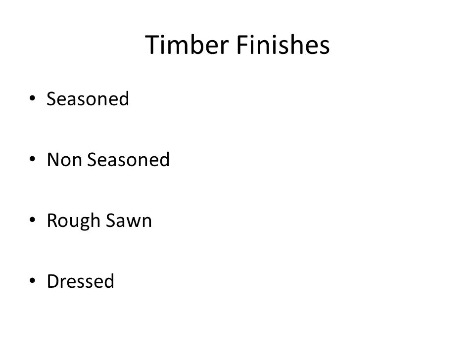 Timber Finishes Seasoned Non Seasoned Rough Sawn Dressed