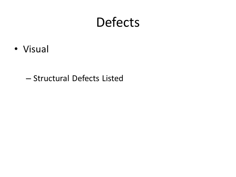 Defects Visual – Structural Defects Listed
