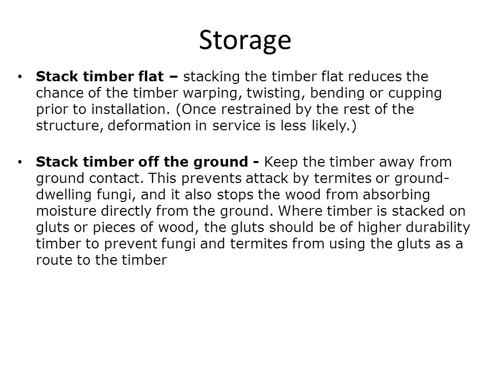 Storage Stack timber flat – stacking the timber flat reduces the chance of the timber warping, twisting, bending or cupping prior to installation.