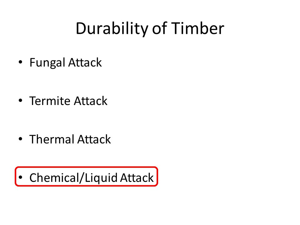 Durability of Timber Fungal Attack Termite Attack Thermal Attack Chemical/Liquid Attack