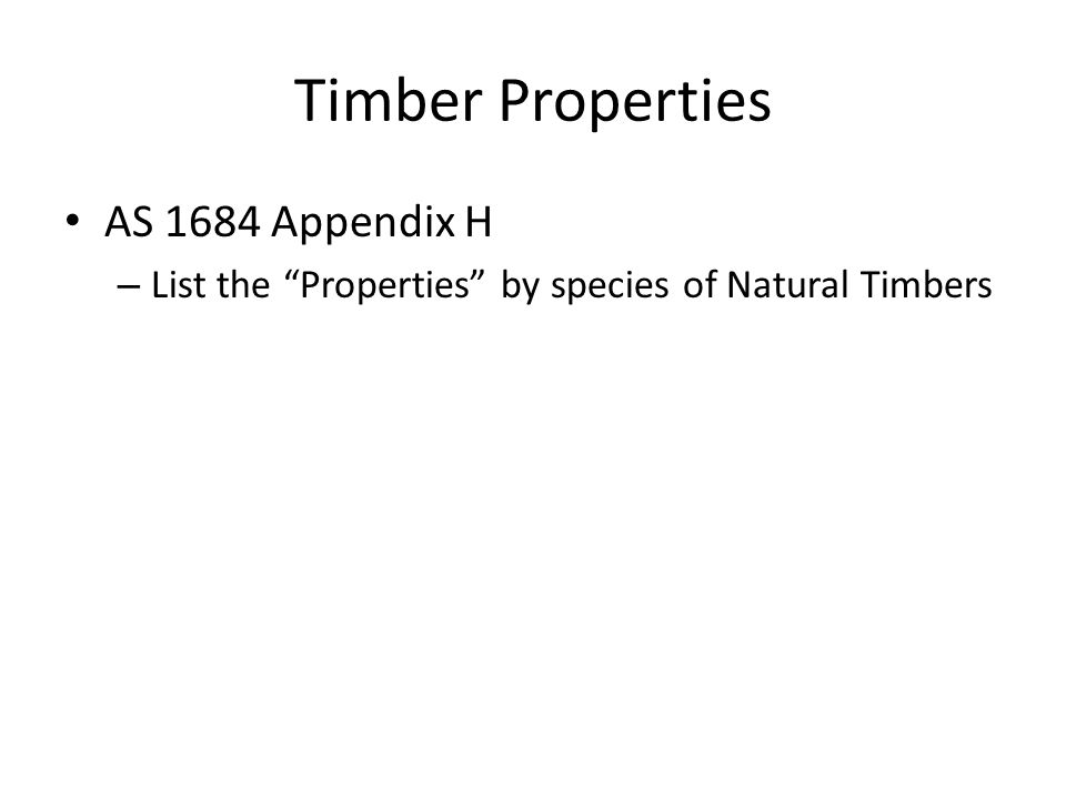 "Timber Properties AS 1684 Appendix H – List the ""Properties"" by species of Natural Timbers"