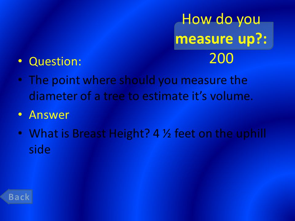 How do you measure up?: 400 Question: This device is used to estimate diameter, height, and tree volume.