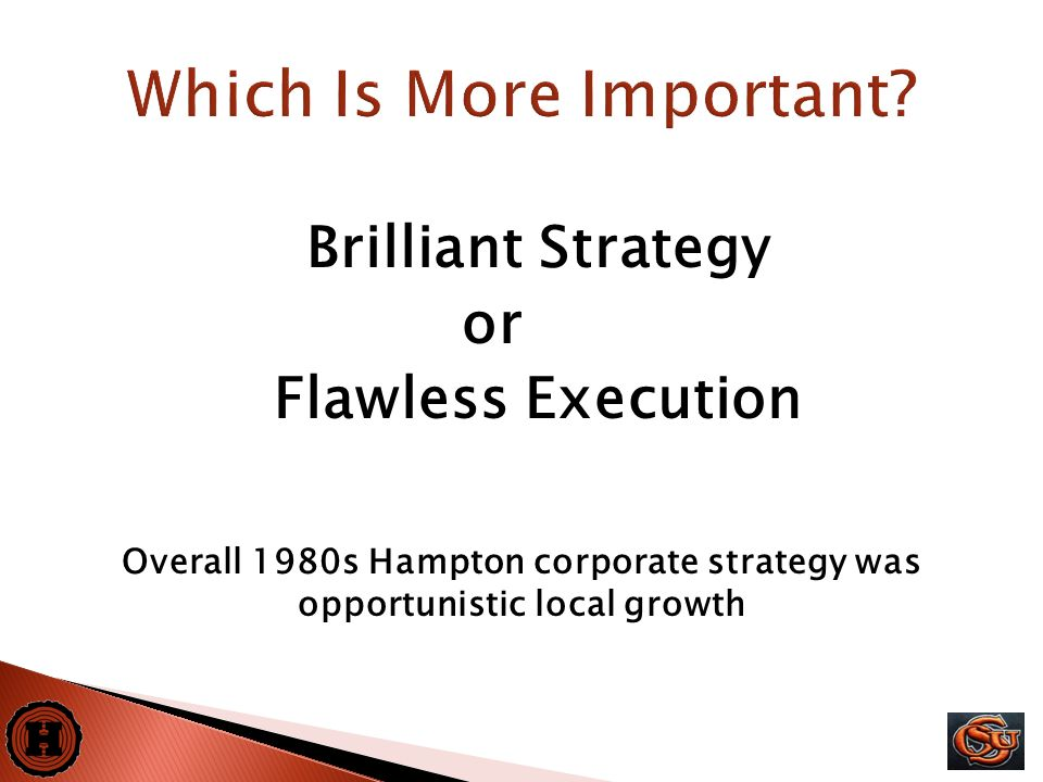 4 Brilliant Strategy or Flawless Execution Overall 1980s Hampton corporate strategy was opportunistic local growth