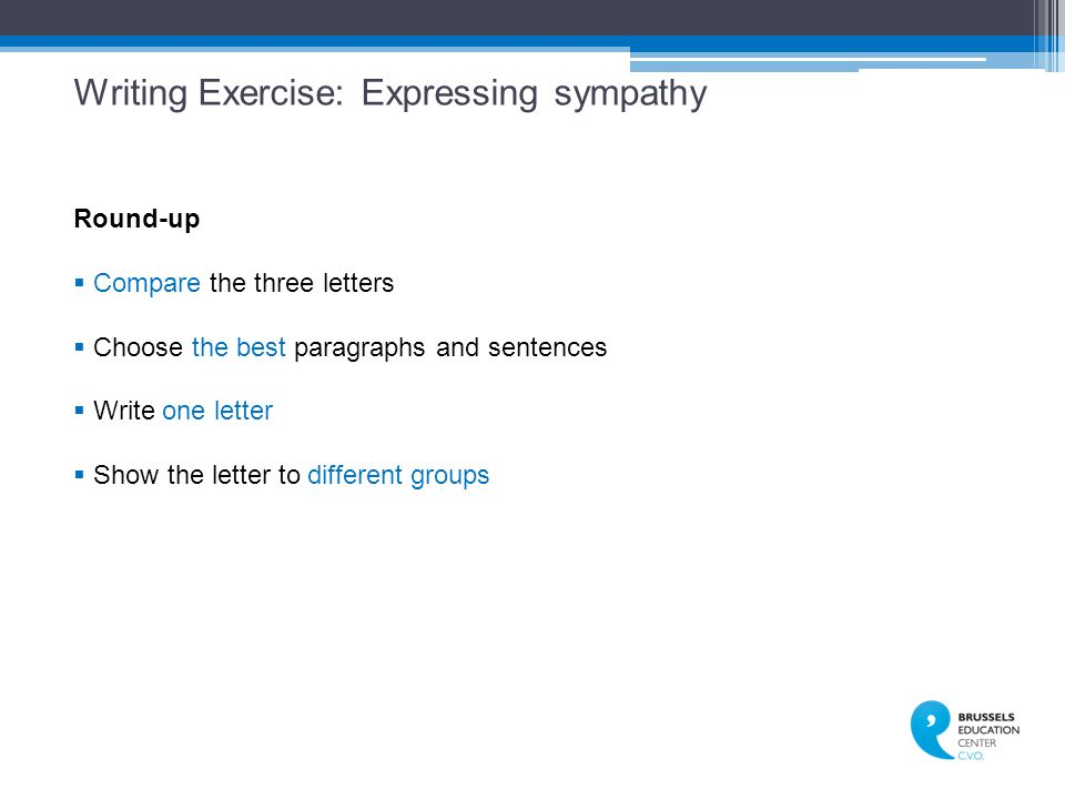 Writing Exercise: Expressing sympathy Round-up  Compare the three letters  Choose the best paragraphs and sentences  Write one letter  Show the letter to different groups