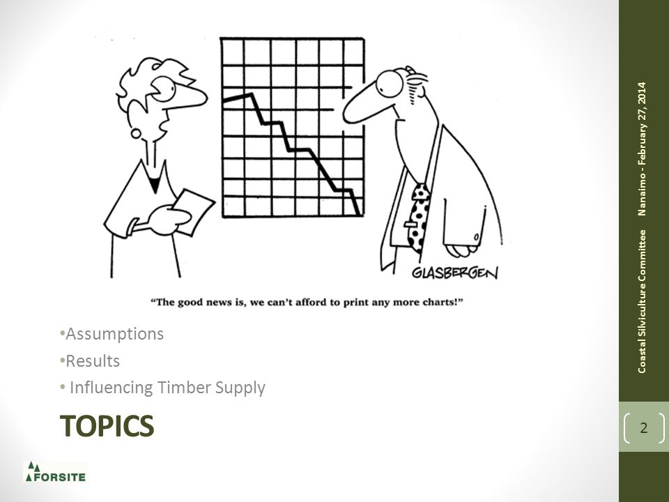 TOPICS Assumptions Results Influencing Timber Supply Nanaimo - February 27, 2014 Coastal Silviculture Committee 2