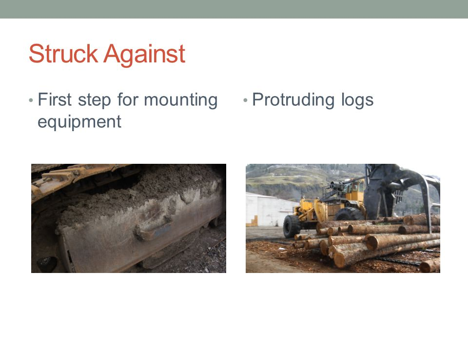 Struck Against First step for mounting equipment Protruding logs