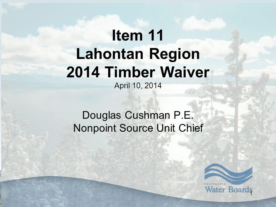 Item 11 Lahontan Region 2014 Timber Waiver April 10, 2014 Douglas Cushman P.E.