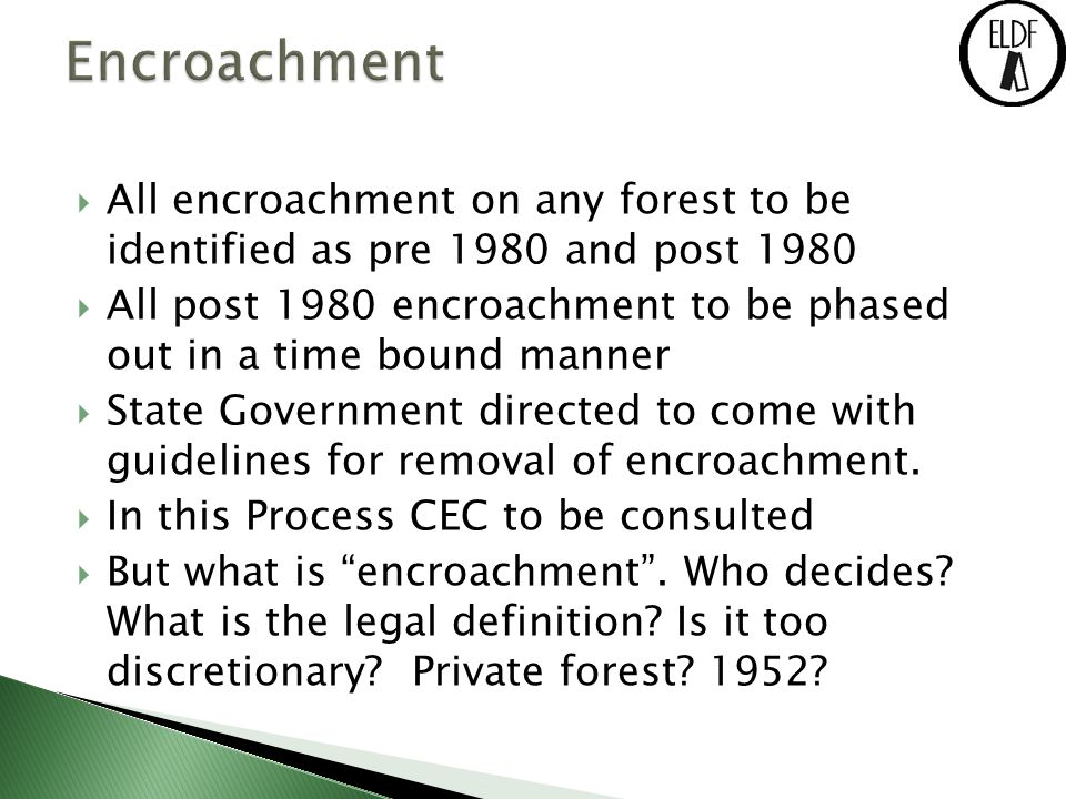  All encroachment on any forest to be identified as pre 1980 and post 1980  All post 1980 encroachment to be phased out in a time bound manner  State Government directed to come with guidelines for removal of encroachment.