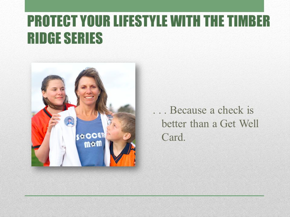 PROTECT YOUR LIFESTYLE WITH THE TIMBER RIDGE SERIES...