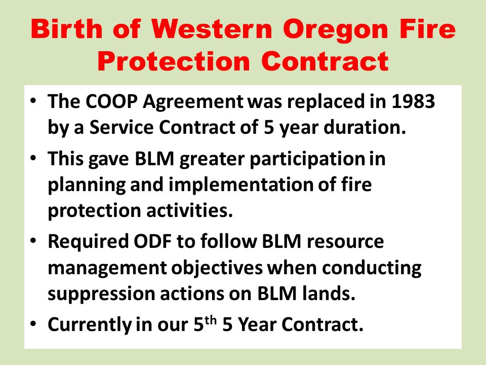 Birth of Western Oregon Fire Protection Contract The COOP Agreement was replaced in 1983 by a Service Contract of 5 year duration. This gave BLM great