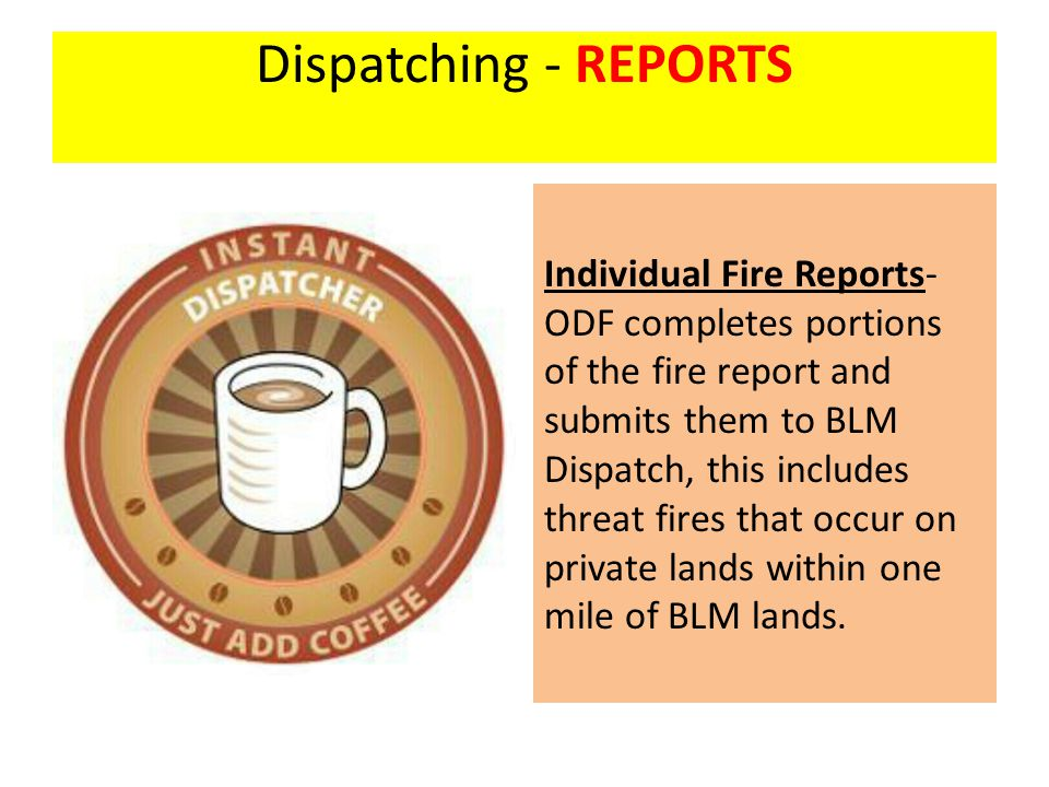 Individual Fire Reports- ODF completes portions of the fire report and submits them to BLM Dispatch, this includes threat fires that occur on private