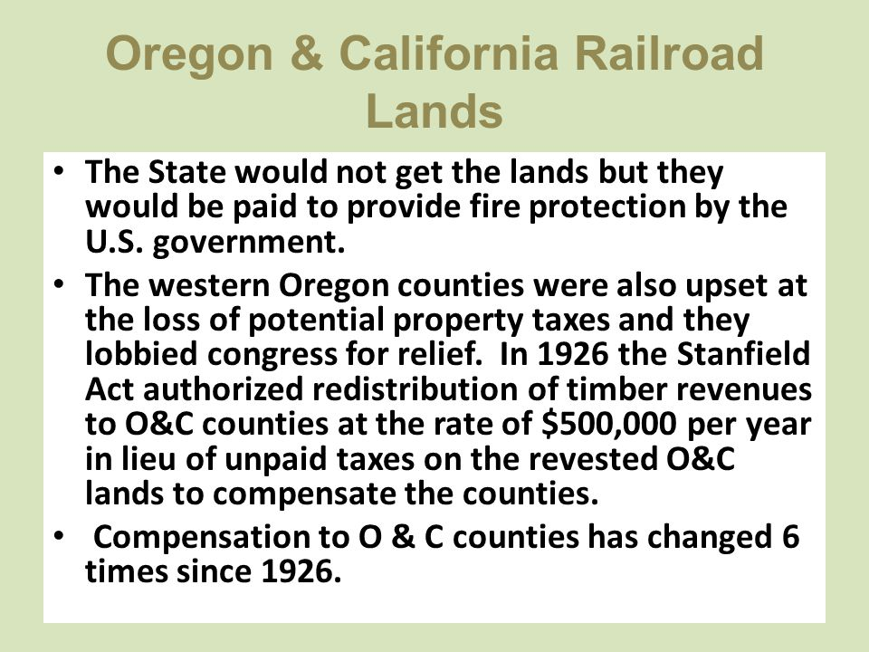 Oregon & California Railroad Lands The State would not get the lands but they would be paid to provide fire protection by the U.S. government. The wes