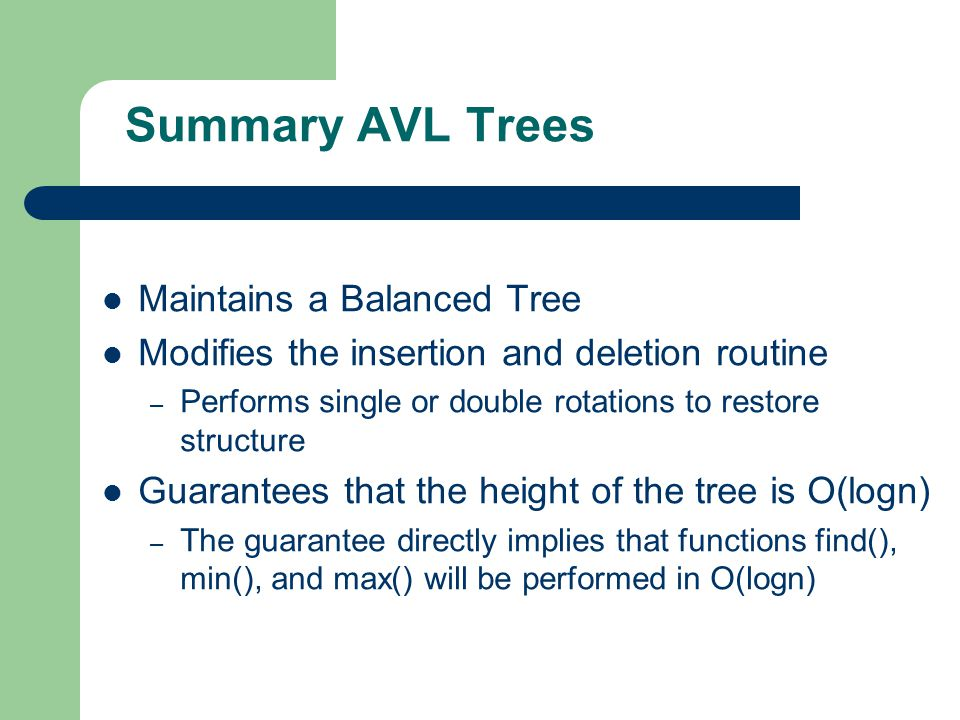 Summary AVL Trees Maintains a Balanced Tree Modifies the insertion and deletion routine – Performs single or double rotations to restore structure Gua