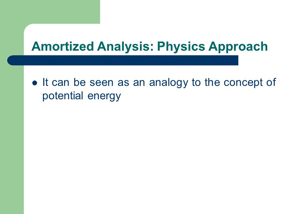 Amortized Analysis: Physics Approach It can be seen as an analogy to the concept of potential energy