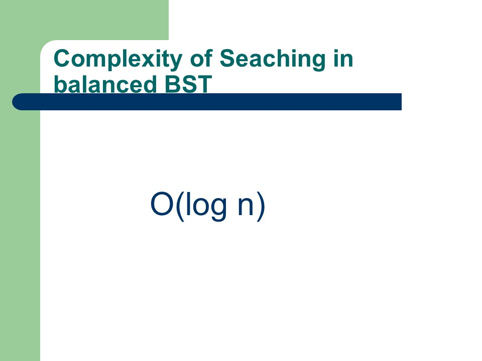Complexity of Seaching in balanced BST O(log n)