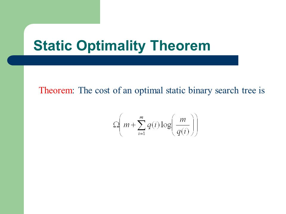 Static Optimality Theorem Theorem: The cost of an optimal static binary search tree is
