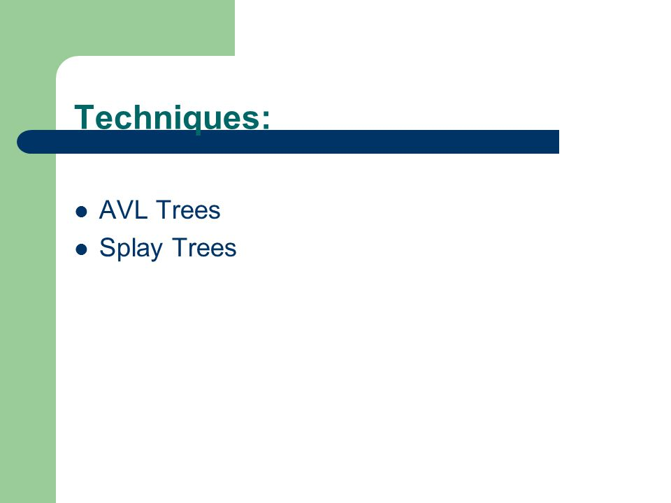 AVL TREES (Adelson-Velskii and Landis) AVL Tree Property: It is a BST in which the heights of the left and right subtrees of the root differ by at most 1 and in which the right and left subtrees are also AVL trees