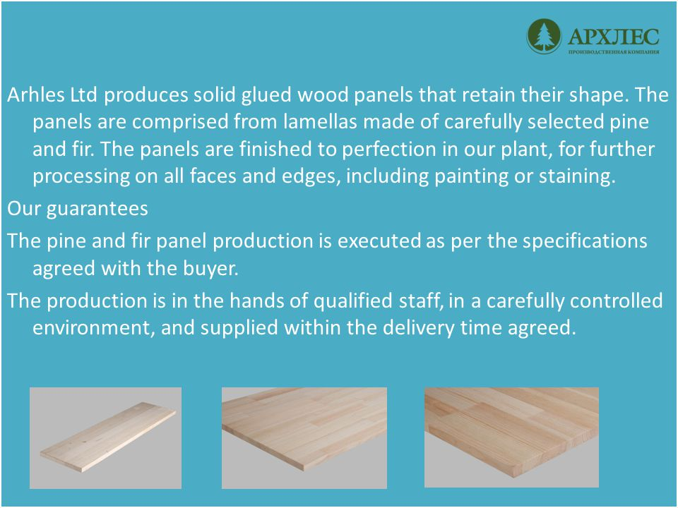 Arhles Ltd edge glued solid wood panels are produced for a variety of end users.