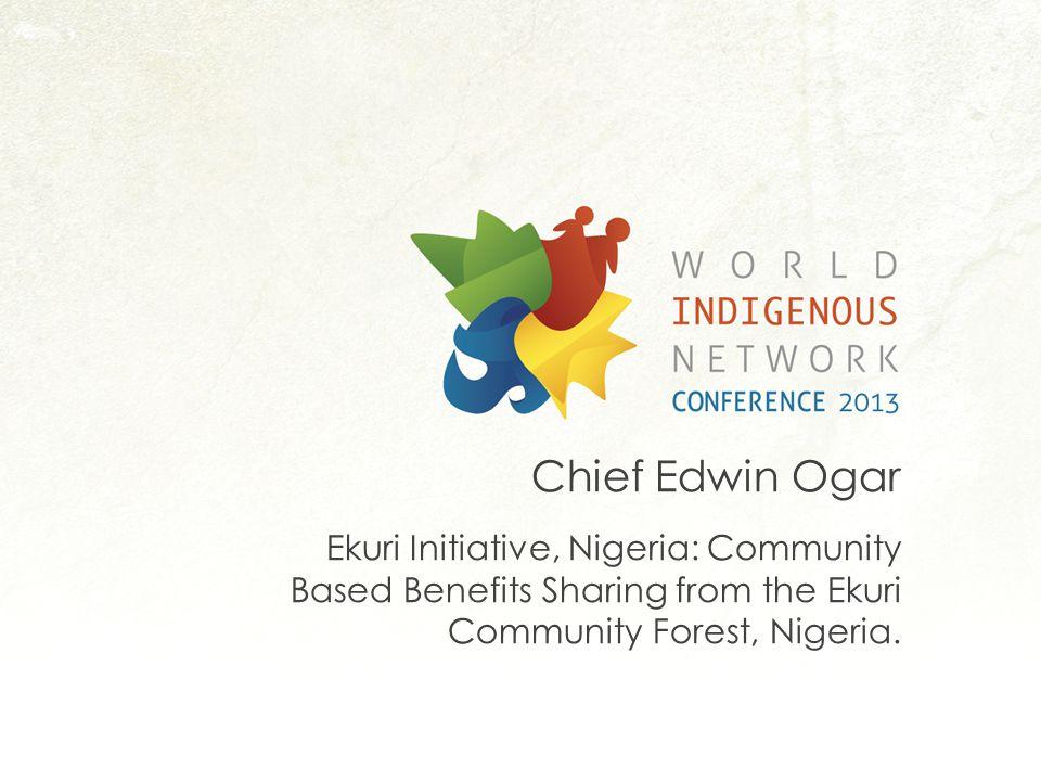Chief Edwin Ogar Ekuri Initiative, Nigeria: Community Based Benefits Sharing from the Ekuri Community Forest, Nigeria.