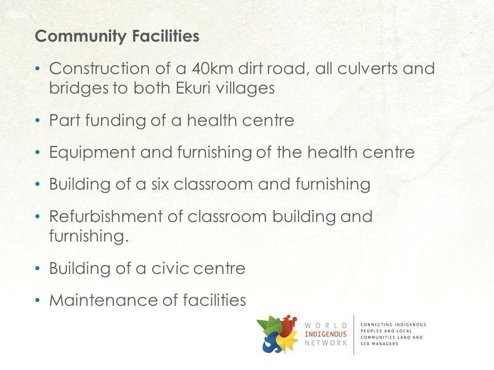 Community Facilities Construction of a 40km dirt road, all culverts and bridges to both Ekuri villages Part funding of a health centre Equipment and furnishing of the health centre Building of a six classroom and furnishing Refurbishment of classroom building and furnishing.