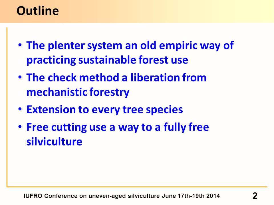 2 The plenter system an old empiric way of practicing sustainable forest use The check method a liberation from mechanistic forestry Extension to every tree species Free cutting use a way to a fully free silviculture Outline