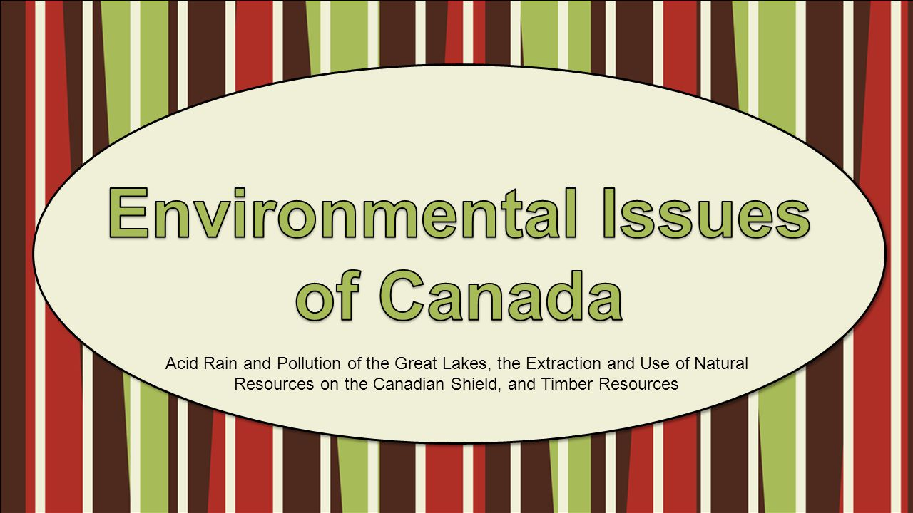 Standards SS6G7 The student will discuss environmental issues in Canada.