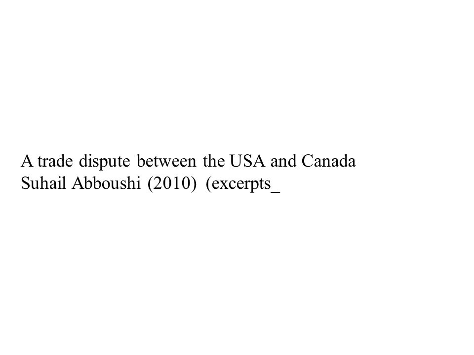 A trade dispute between the USA and Canada Suhail Abboushi (2010) (excerpts_
