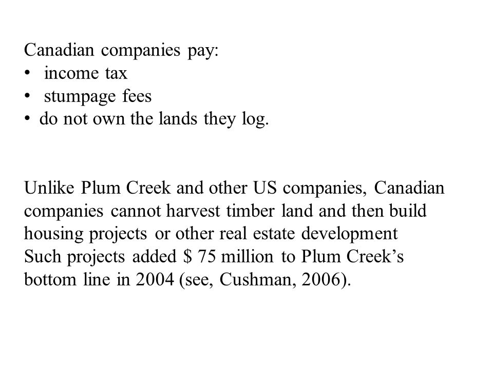 Canadian companies pay: income tax stumpage fees do not own the lands they log.