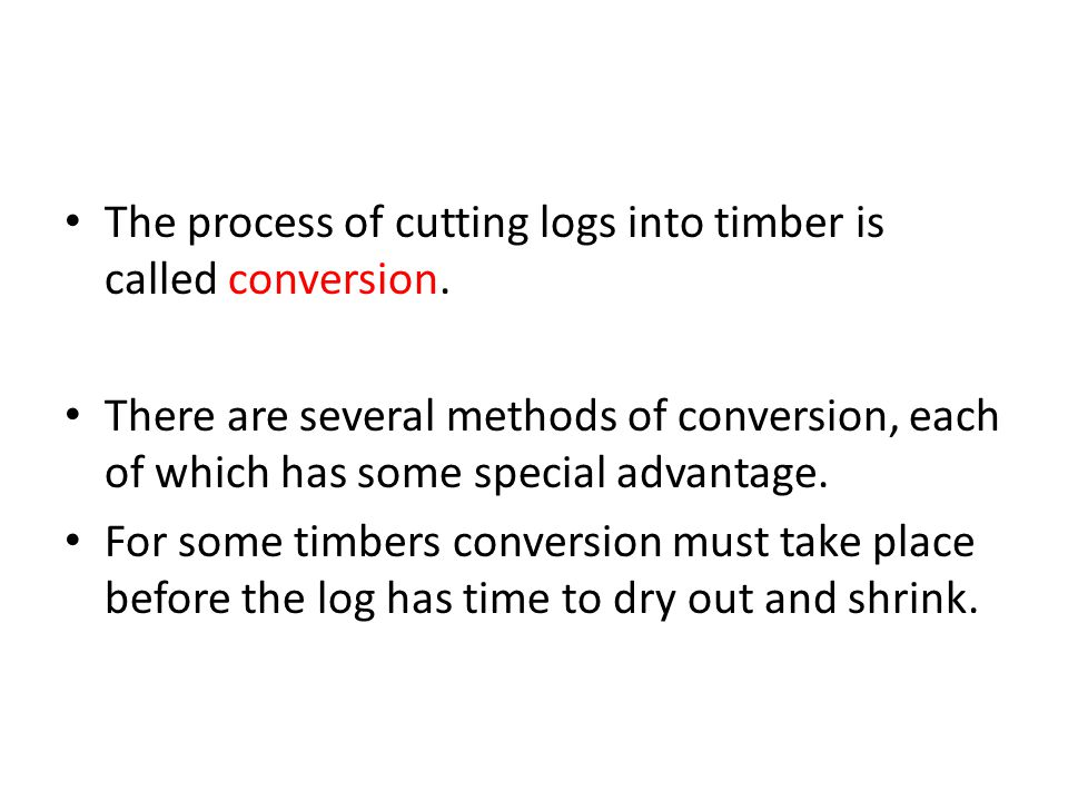 Methods of conversion of timber There are three main methods of conversion of timber.