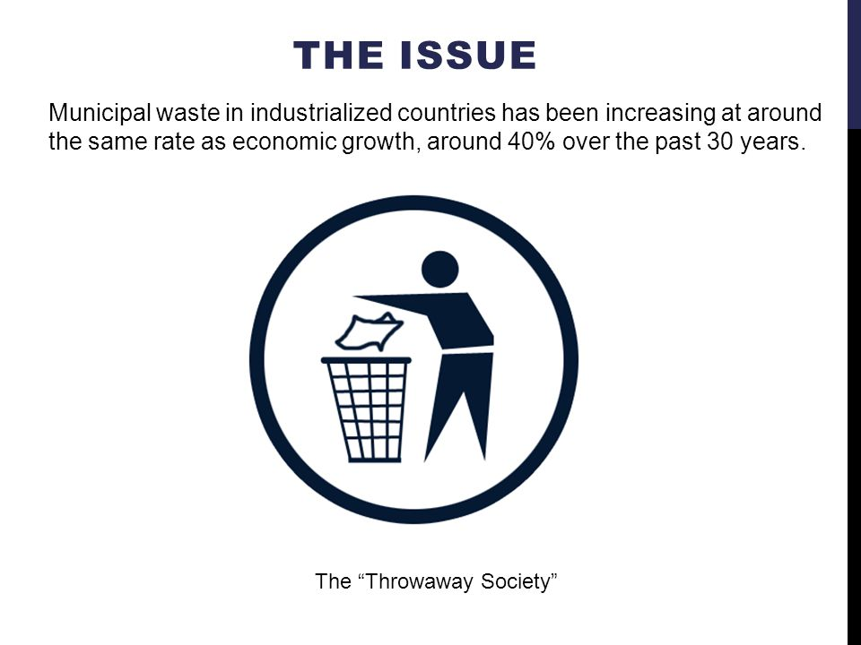 THE ISSUE Municipal waste in industrialized countries has been increasing at around the same rate as economic growth, around 40% over the past 30 year