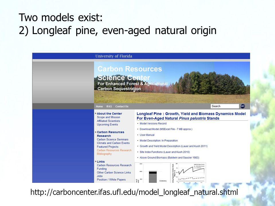 Two models exist: 2) Longleaf pine, even-aged natural origin http://carboncenter.ifas.ufl.edu/model_longleaf_natural.shtml