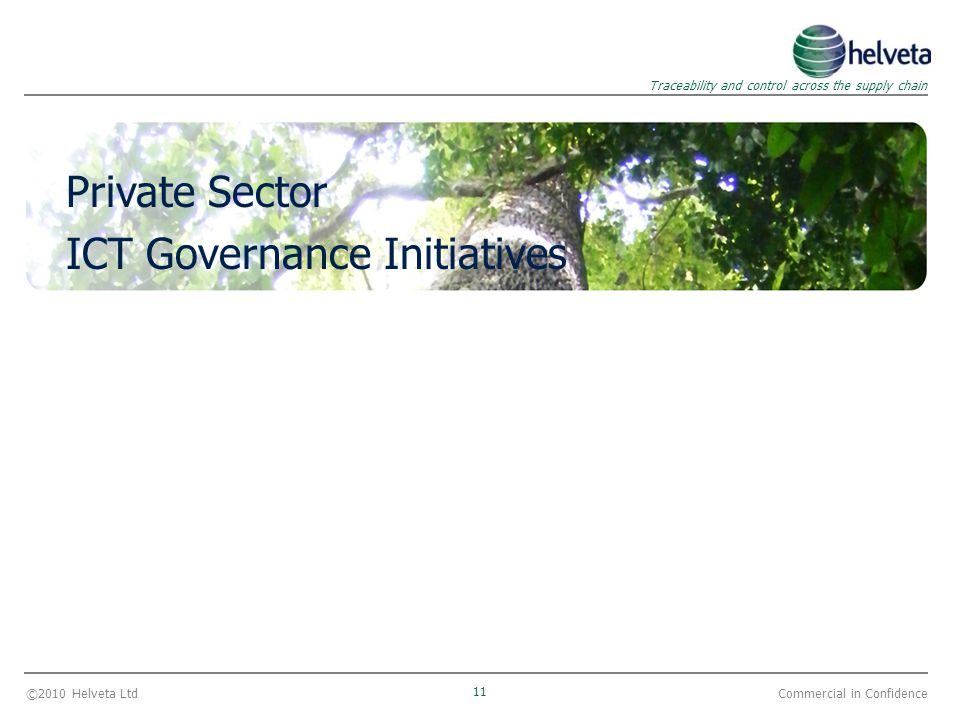 ©2010 Helveta Ltd 11 Traceability and control across the supply chain Commercial in Confidence Private Sector ICT Governance Initiatives
