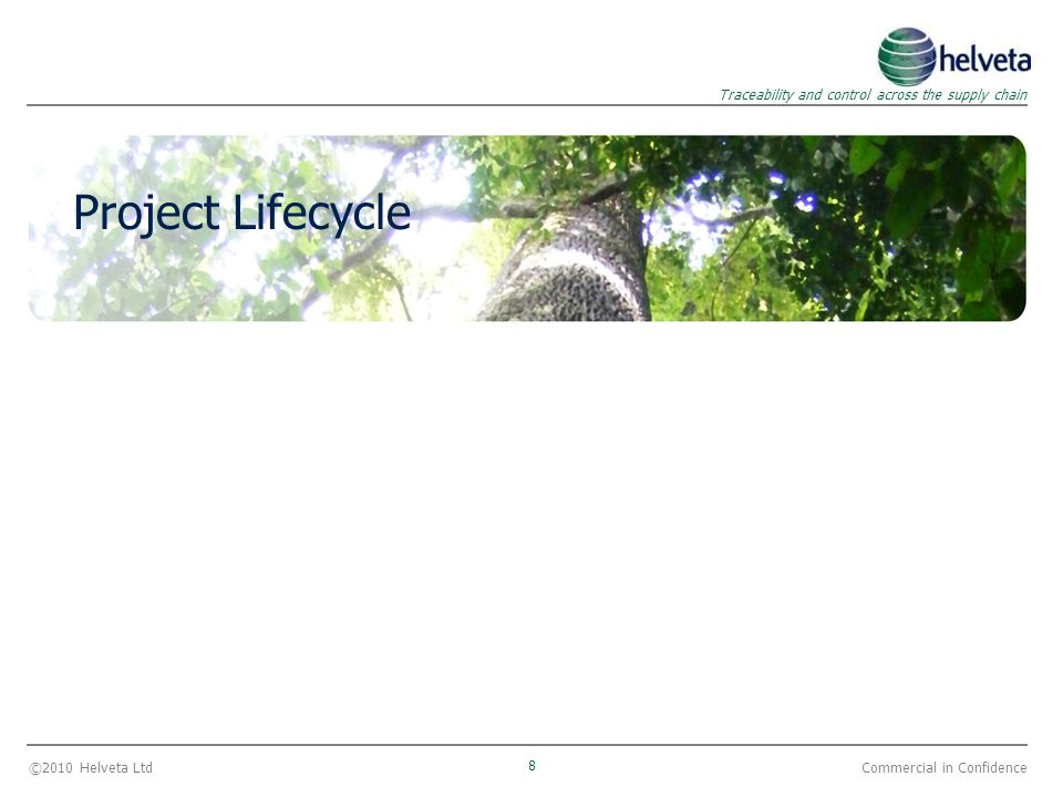©2010 Helveta Ltd 8 Traceability and control across the supply chain Commercial in Confidence Project Lifecycle