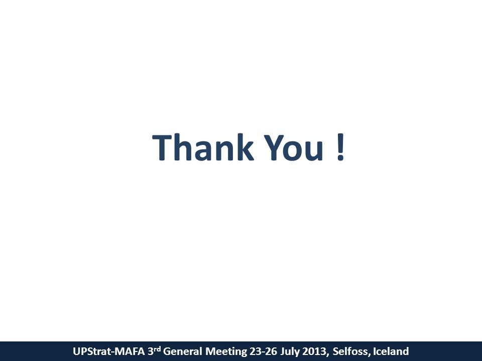 UPStrat-MAFA 3 rd General Meeting 23-26 July 2013, Selfoss, Iceland Thank You !