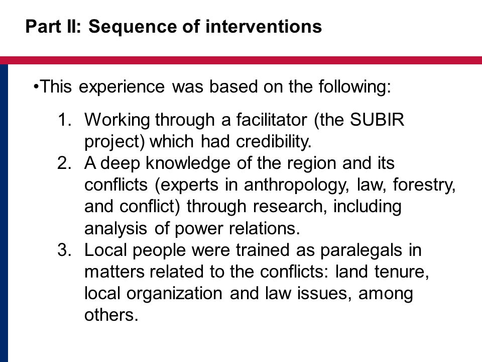 Part II: Sequence of interventions This experience was based on the following: 1.Working through a facilitator (the SUBIR project) which had credibility.
