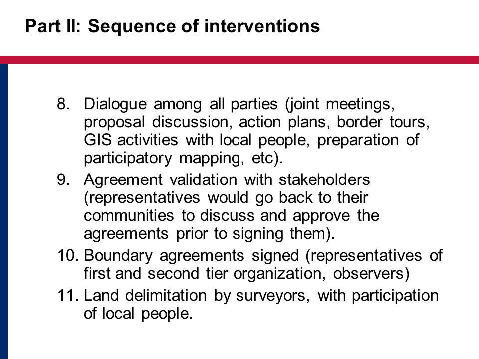 Part II: Sequence of interventions 8.Dialogue among all parties (joint meetings, proposal discussion, action plans, border tours, GIS activities with local people, preparation of participatory mapping, etc).