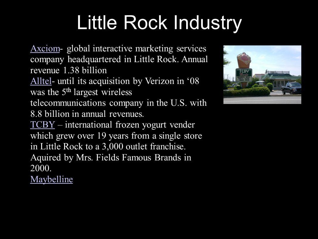 Little Rock Industry Axciom- global interactive marketing services company headquartered in Little Rock. Annual revenue 1.38 billionAxciom Alltel- unt